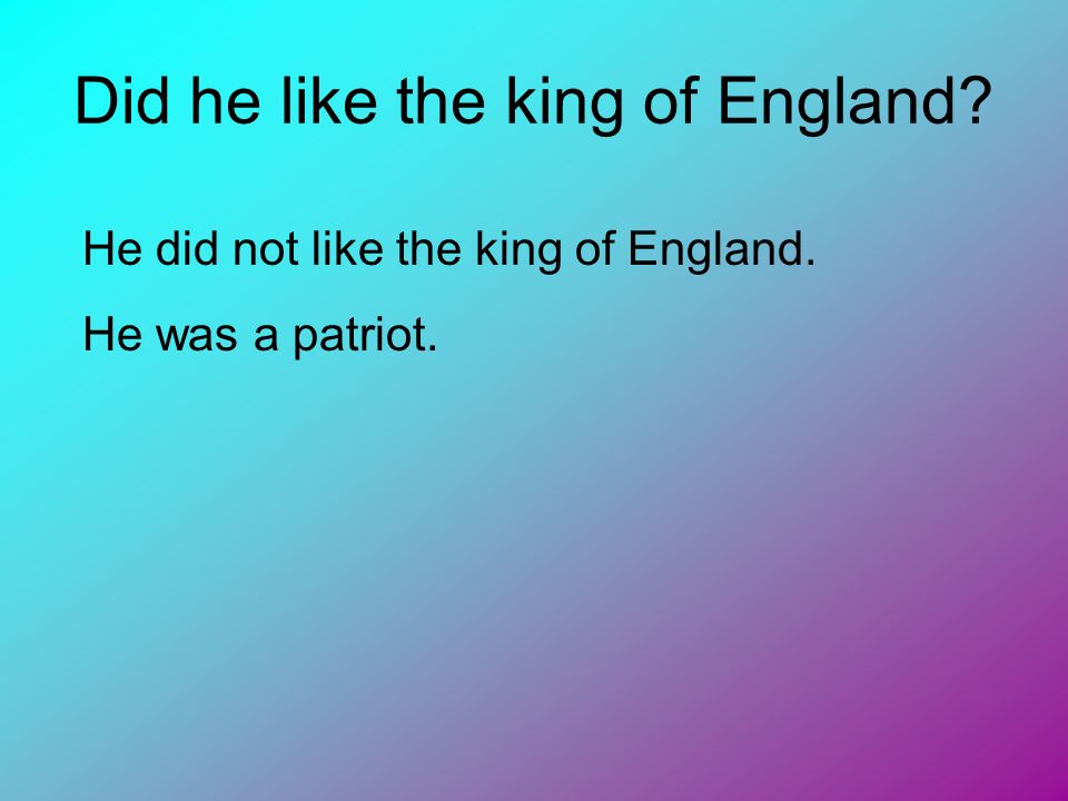 Did he like the king of England