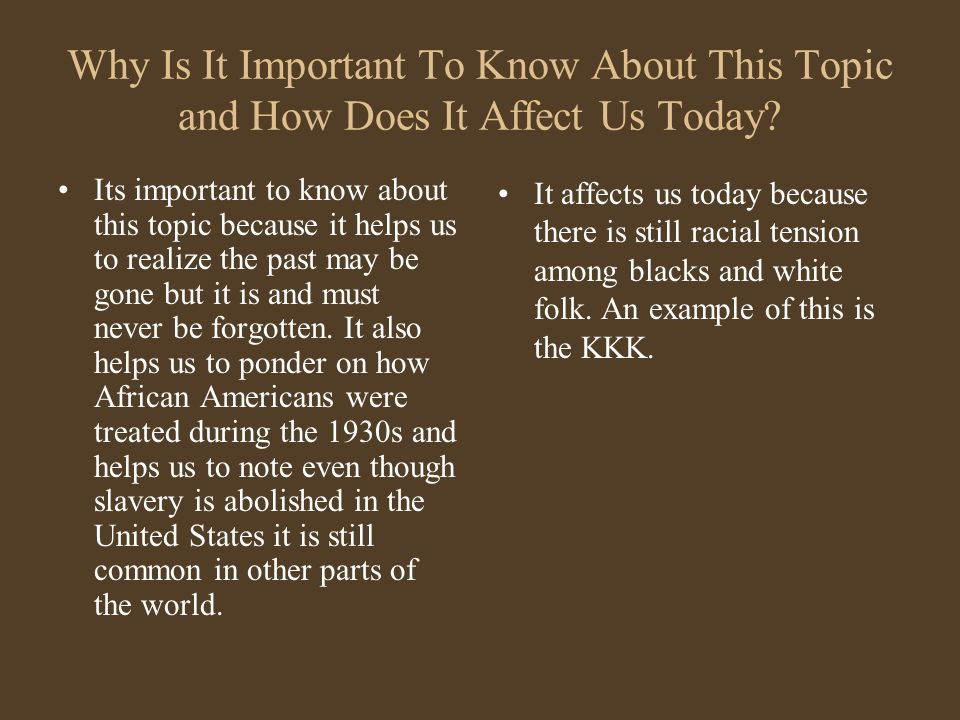 Why Is It Important To Know About This Topic and How Does It Affect Us Today