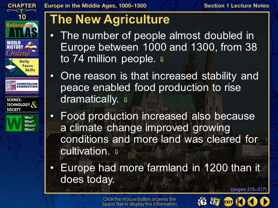 The New Agriculture The number of people almost doubled in Europe between 1000 and 1300, from 38 to 74 million people. 