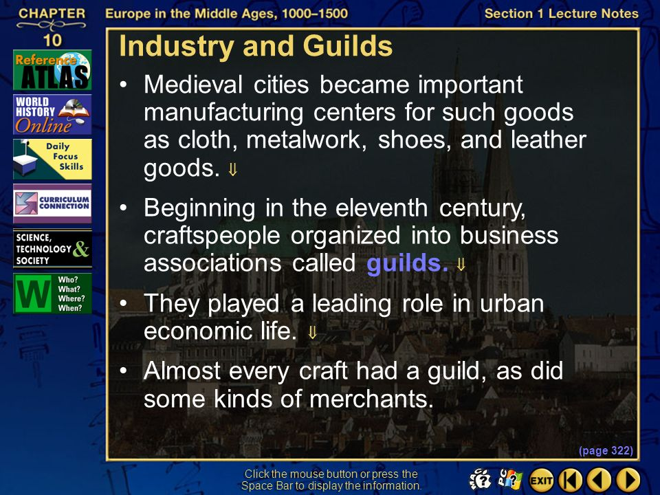 Industry and Guilds Medieval cities became important manufacturing centers for such goods as cloth, metalwork, shoes, and leather goods. 
