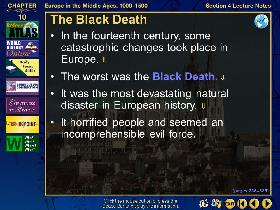 The Black Death In the fourteenth century, some catastrophic changes took place in Europe.  The worst was the Black Death. 