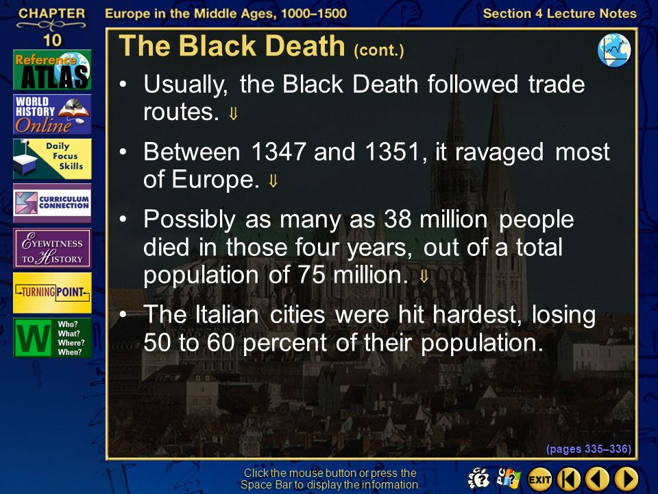 The Black Death (cont.) Usually, the Black Death followed trade routes.  Between 1347 and 1351, it ravaged most of Europe. 