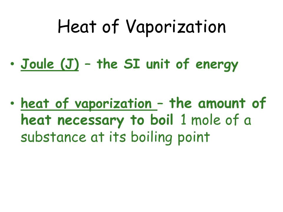 Heat of Vaporization Joule (J) – the SI unit of energy