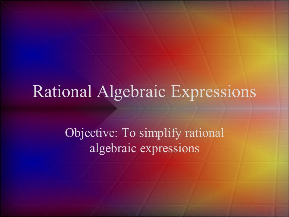 Rational Algebraic Expressions Ppt Video Online Download