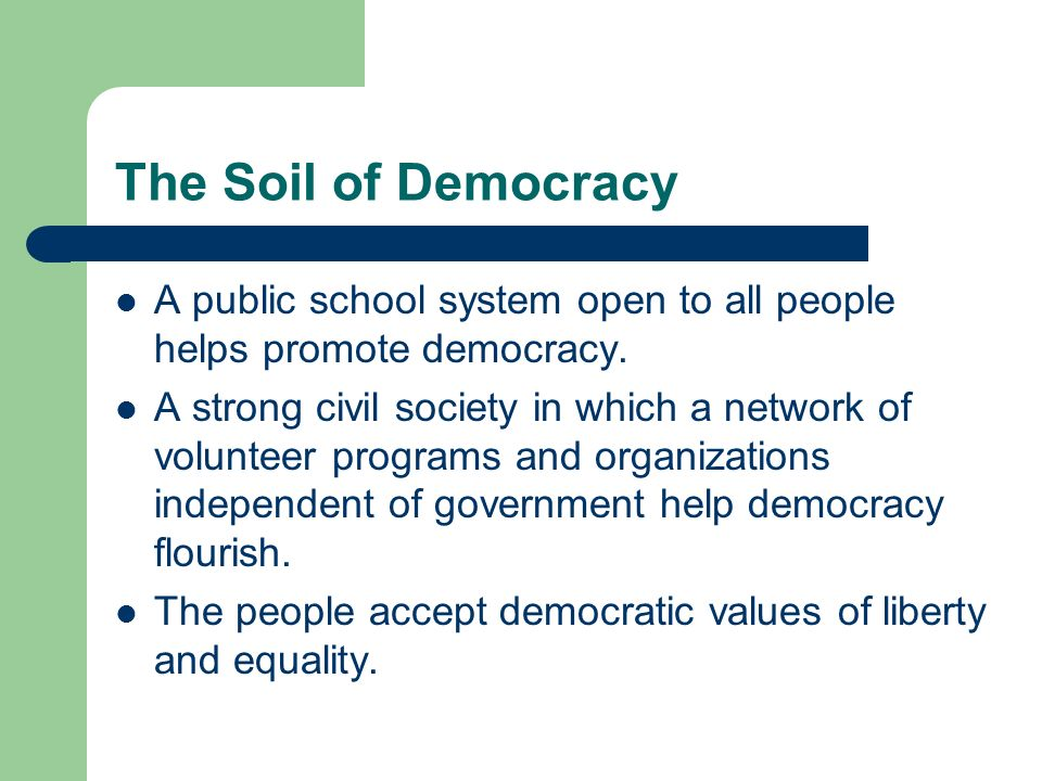 The Soil of Democracy A public school system open to all people helps promote democracy.