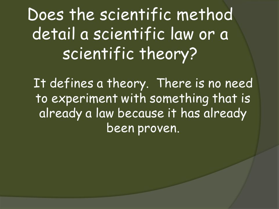 Does the scientific method detail a scientific law or a scientific theory