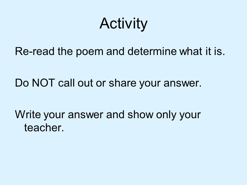 Activity Re-read the poem and determine what it is.