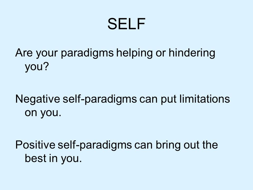 SELF Are your paradigms helping or hindering you