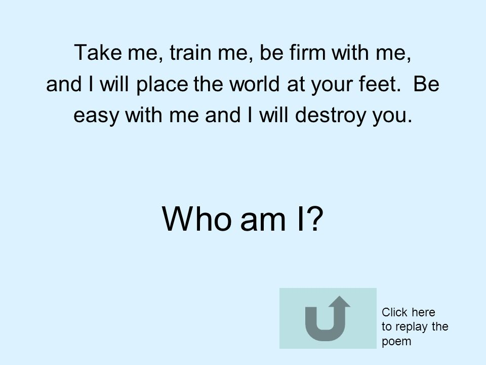 Who am I Take me, train me, be firm with me,