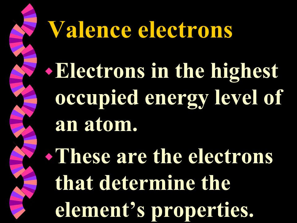 Valence electrons Electrons in the highest occupied energy level of an atom.