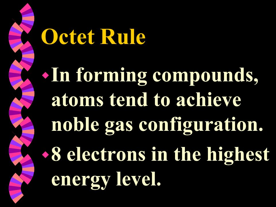 Octet Rule In forming compounds, atoms tend to achieve noble gas configuration.