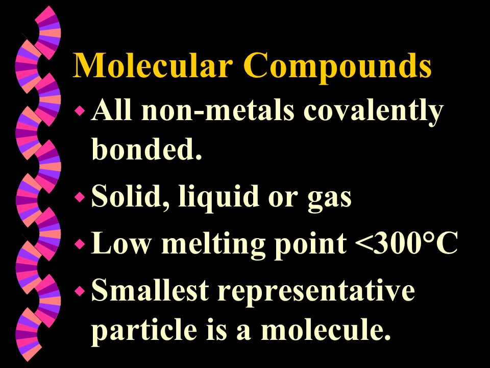 Molecular Compounds All non-metals covalently bonded.