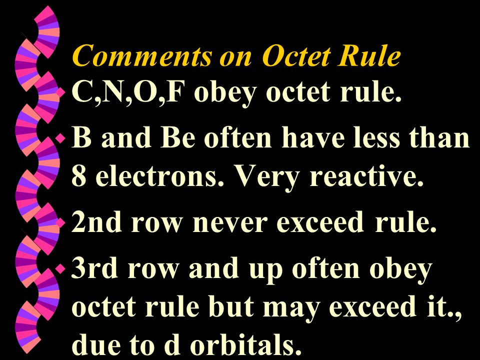 Comments on Octet RuleC,N,O,F obey octet rule. B and Be often have less than 8 electrons. Very reactive.
