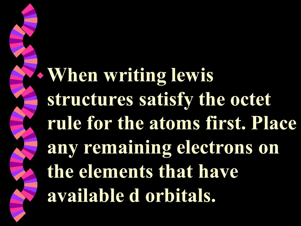 When writing lewis structures satisfy the octet rule for the atoms first.