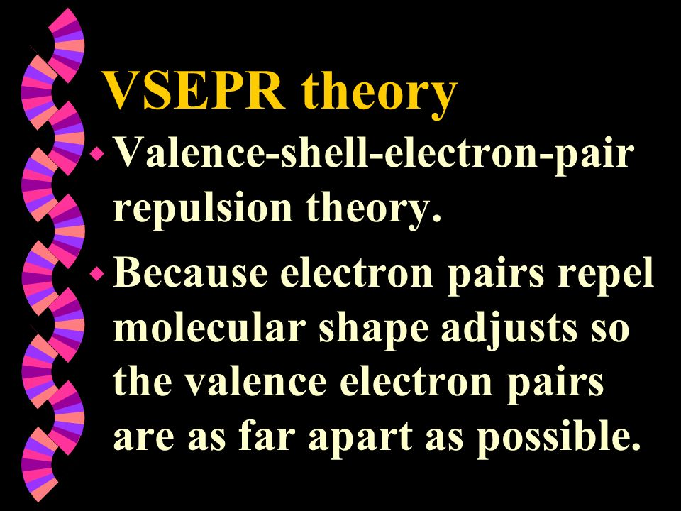 VSEPR theory Valence-shell-electron-pair repulsion theory.