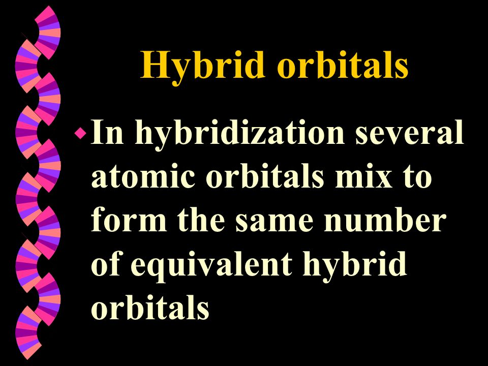Hybrid orbitals In hybridization several atomic orbitals mix to form the same number of equivalent hybrid orbitals.