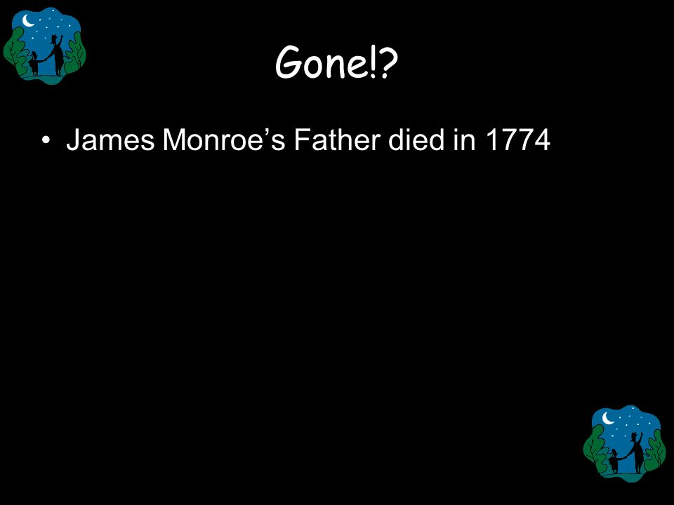 Gone! James Monroe's Father died in 1774