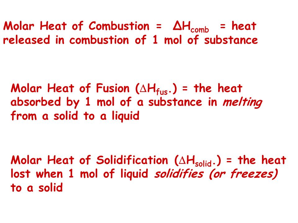 Molar Heat of Combustion = ΔHcomb = heat released in combustion of 1 mol of substance