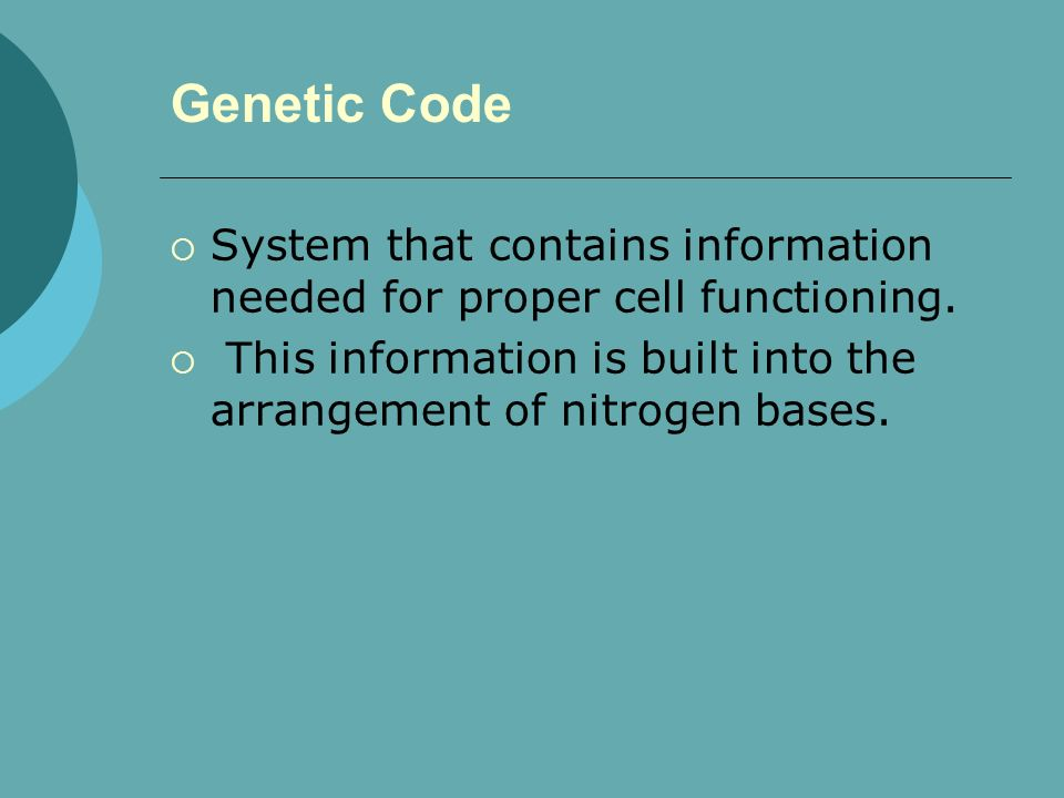 Genetic Code System that contains information needed for proper cell functioning.