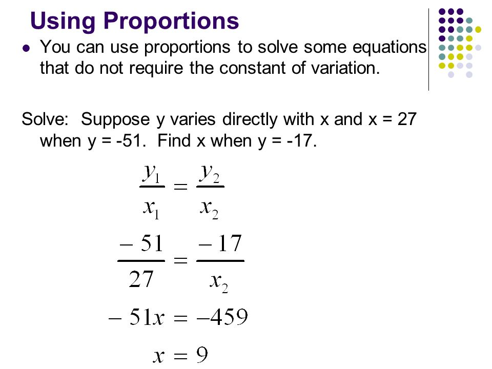 Using Proportions You can use proportions to solve some equations that do not require the constant of variation.