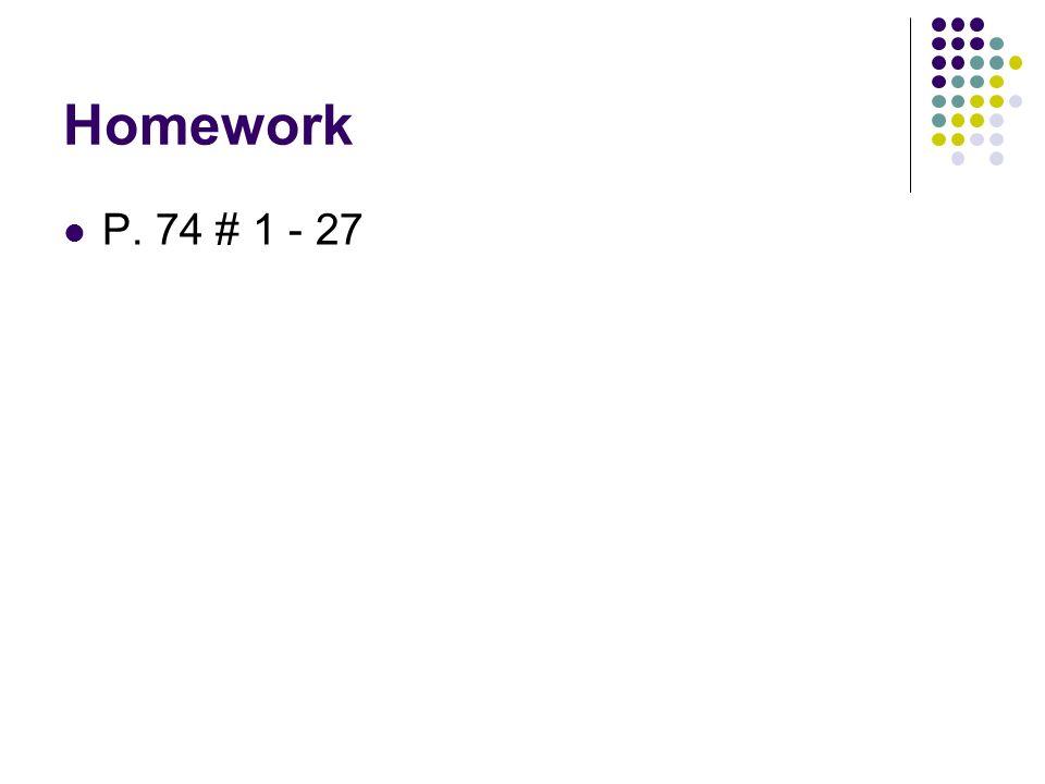 Homework P. 74 # 1 - 27