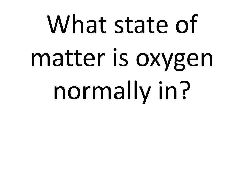 What state of matter is oxygen normally in
