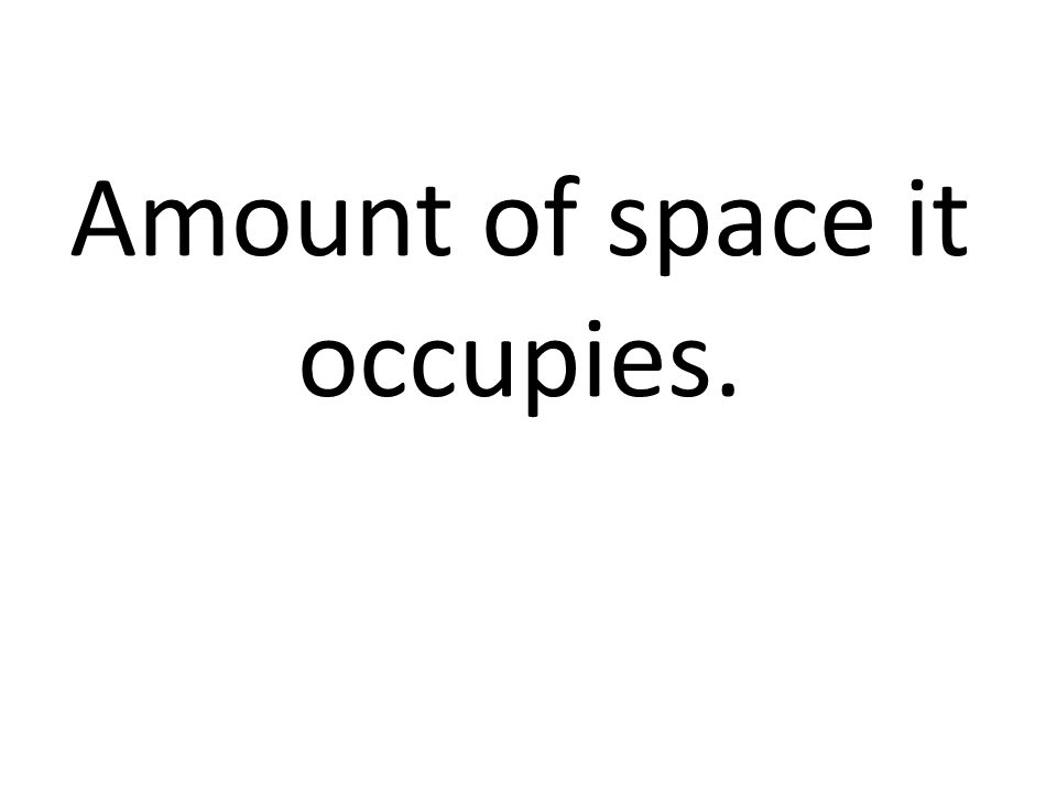 Amount of space it occupies.