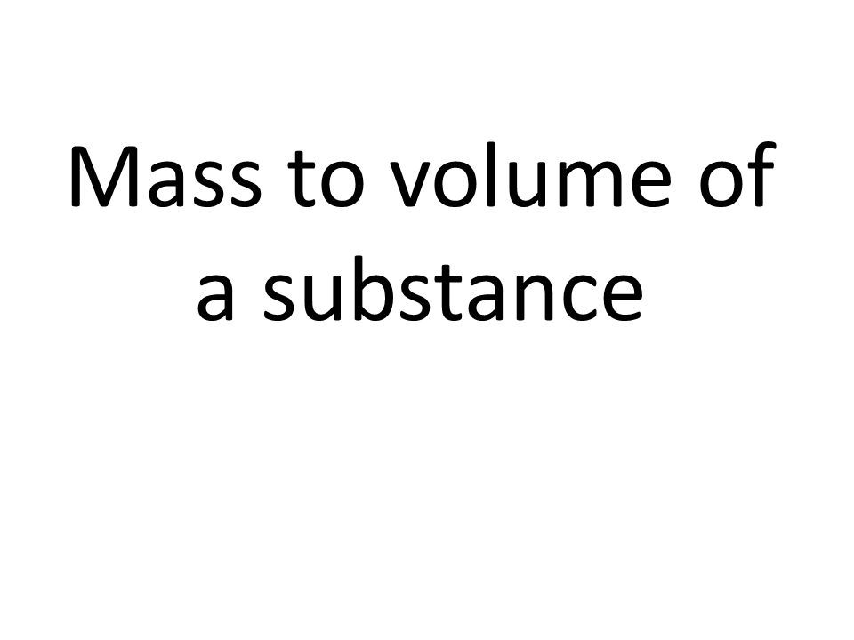 Mass to volume of a substance