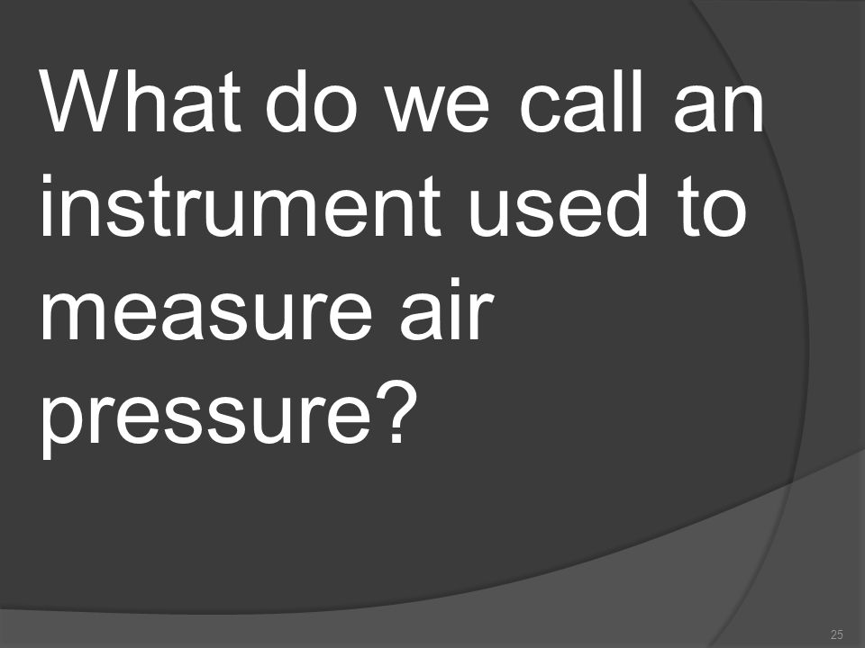 What do we call an instrument used to measure air pressure