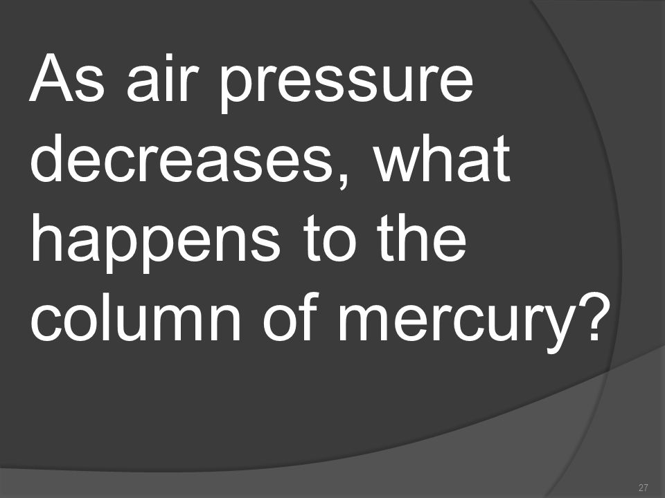 As air pressure decreases, what happens to the column of mercury