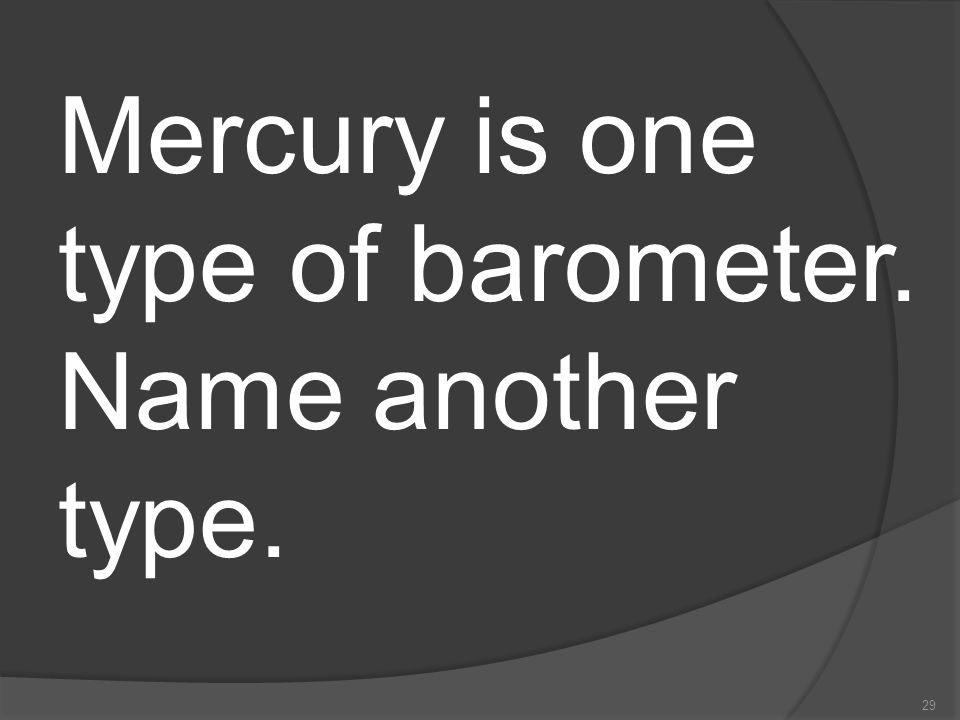 Mercury is one type of barometer. Name another type.