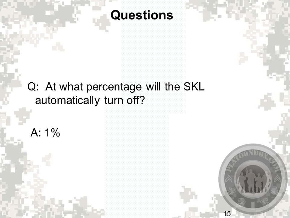Questions Q: At what percentage will the SKL automatically turn off