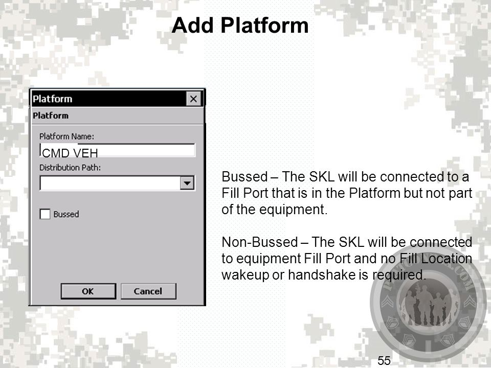 Add Platform CMD VEH. Bussed – The SKL will be connected to a Fill Port that is in the Platform but not part of the equipment.