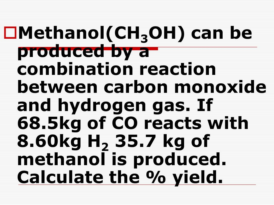 Methanol(CH3OH) can be produced by a combination reaction between carbon monoxide and hydrogen gas.