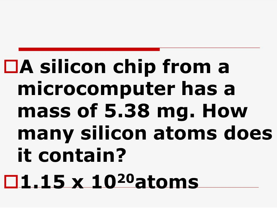 A silicon chip from a microcomputer has a mass of 5. 38 mg