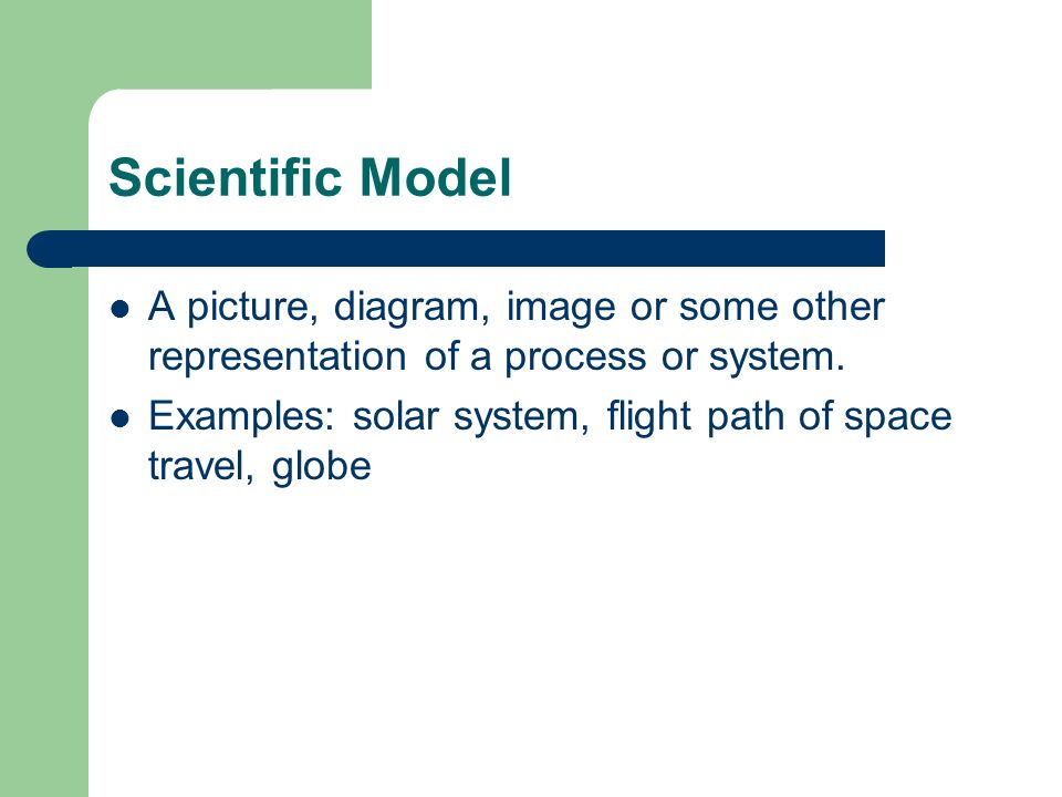 Scientific Model A picture, diagram, image or some other representation of a process or system.