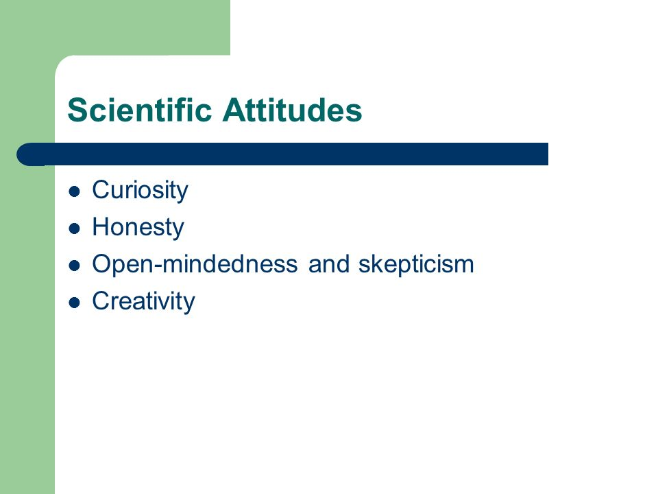 Scientific Attitudes Curiosity Honesty Open-mindedness and skepticism