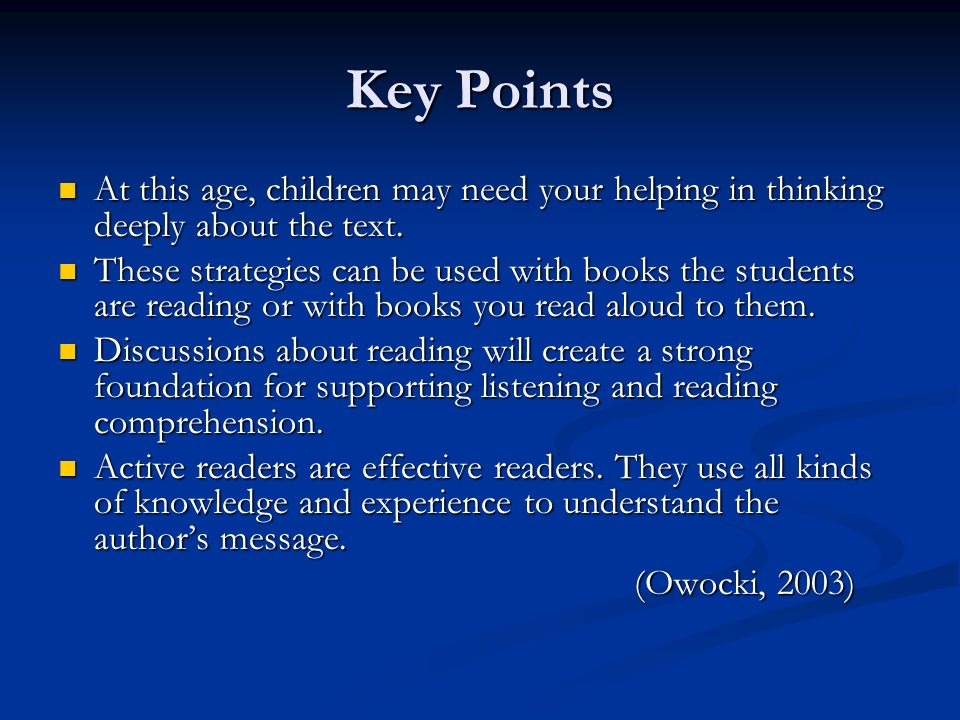 Key Points At this age, children may need your helping in thinking deeply about the text.