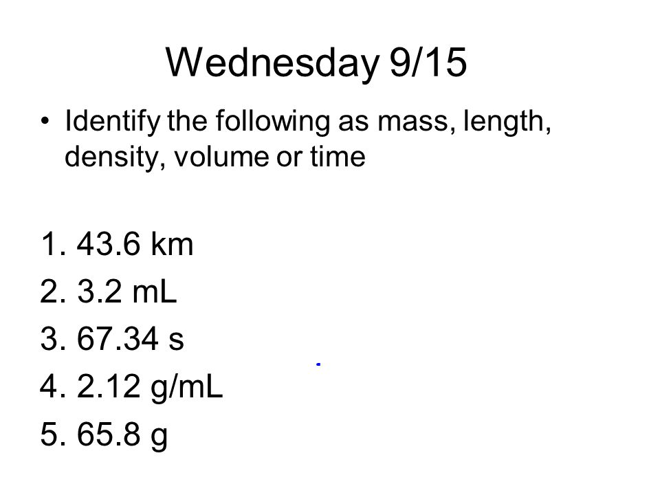Wednesday 9/ km 3.2 mL s 2.12 g/mL 65.8 g