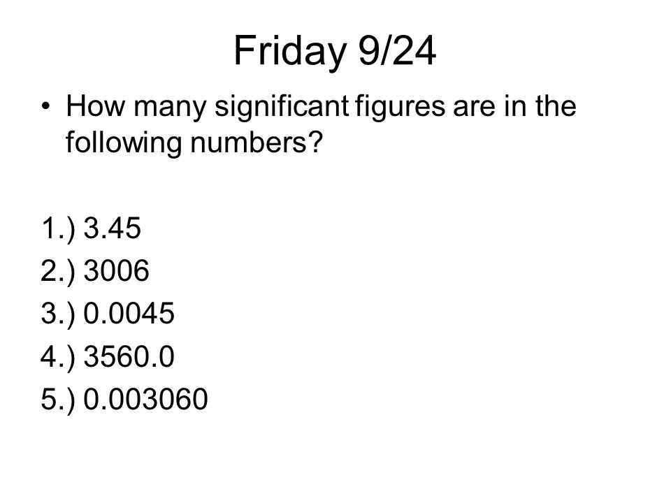 Friday 9/24 How many significant figures are in the following numbers