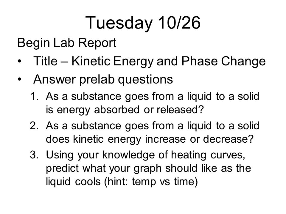 Tuesday 10/26 Begin Lab Report Title – Kinetic Energy and Phase Change