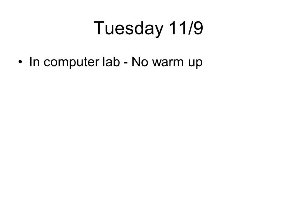 Tuesday 11/9 In computer lab - No warm up