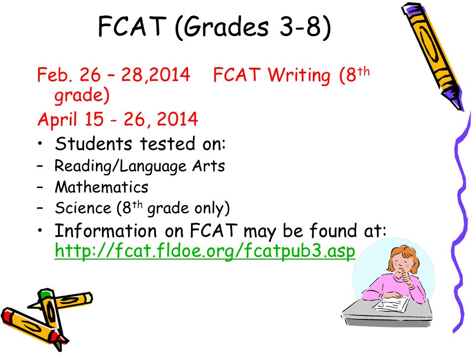 FCAT (Grades 3-8) Feb. 26 – 28,2014 FCAT Writing (8th grade)