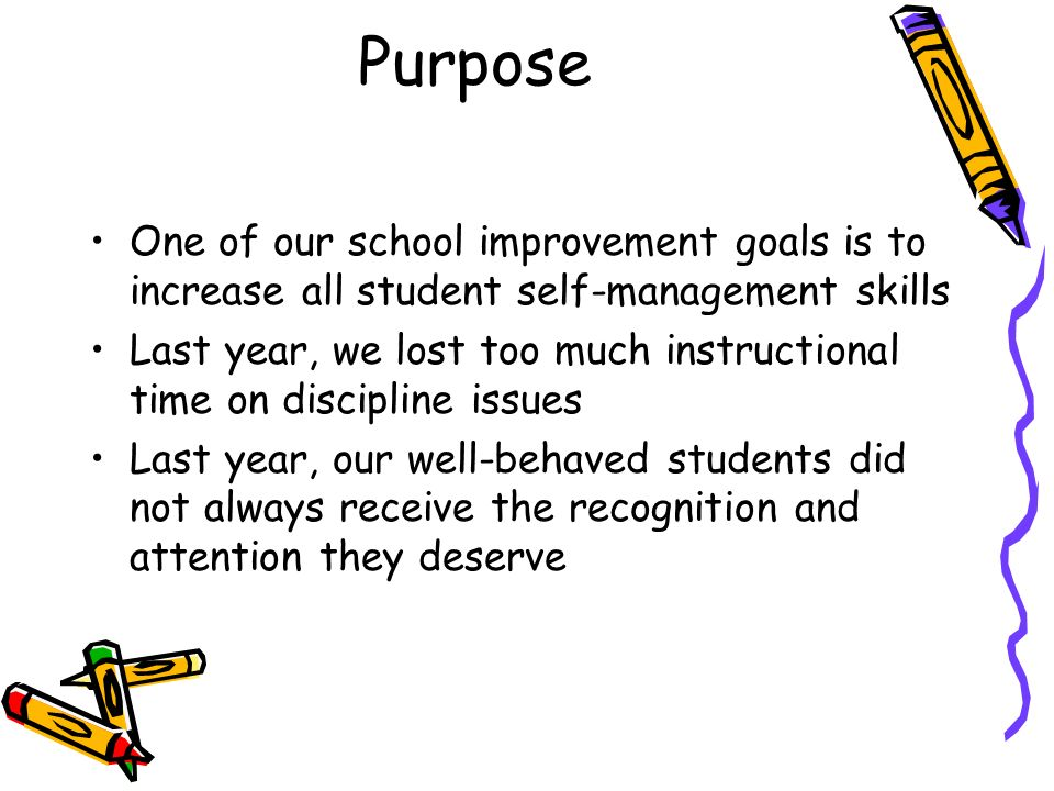 Purpose One of our school improvement goals is to increase all student self-management skills.
