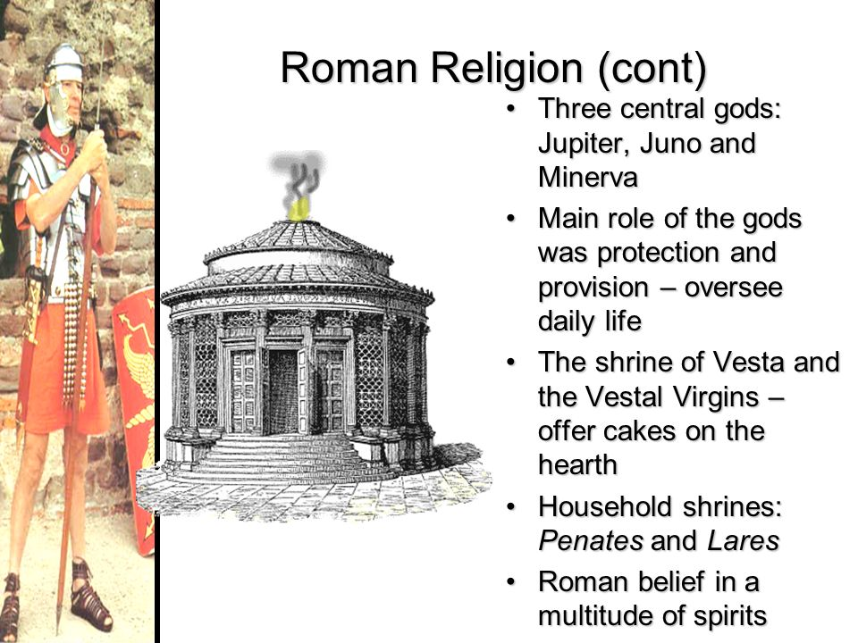 Roman Religion (cont) Three central gods: Jupiter, Juno and Minerva