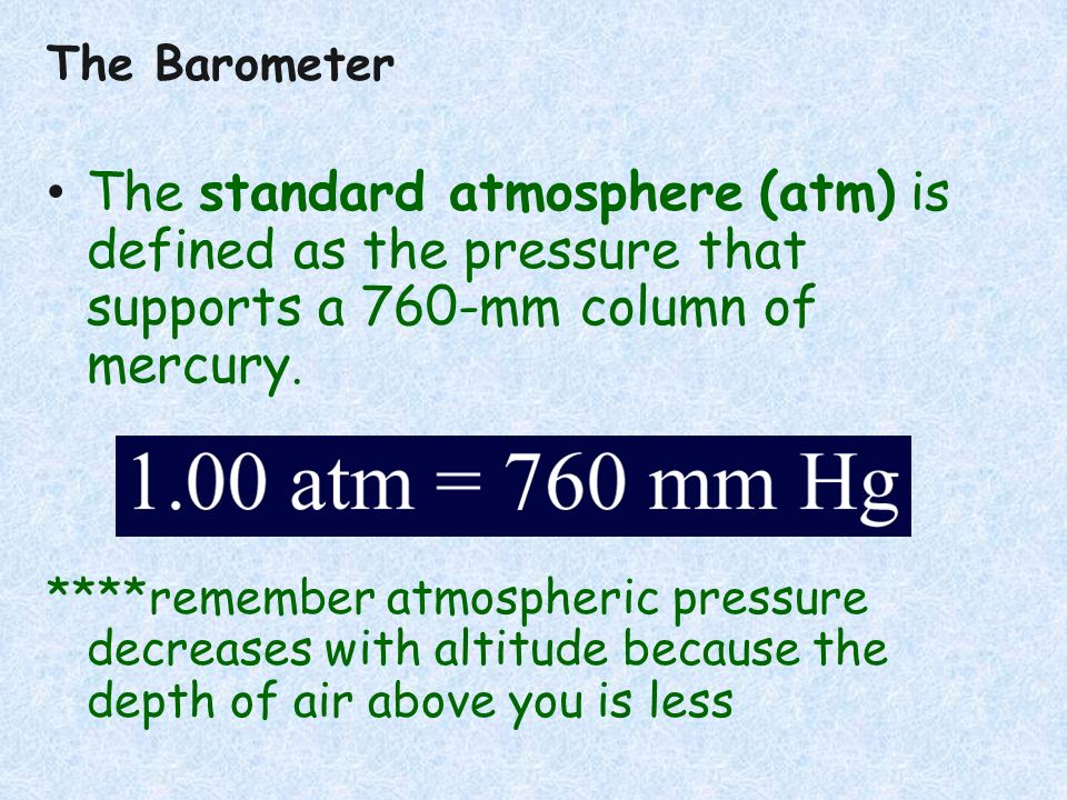 The BarometerThe standard atmosphere (atm) is defined as the pressure that supports a 760-mm column of mercury.