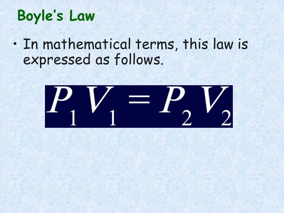 Boyle's Law In mathematical terms, this law is expressed as follows.