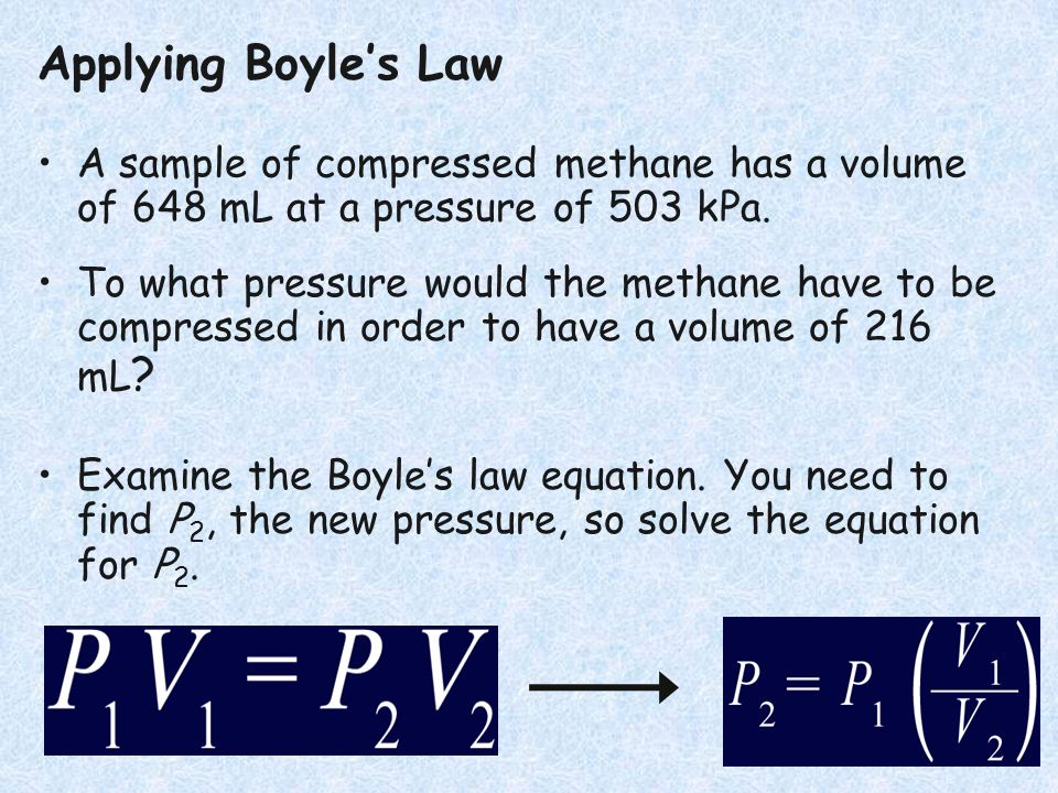 Applying Boyle's LawA sample of compressed methane has a volume of 648 mL at a pressure of 503 kPa.