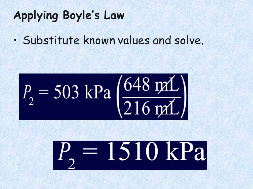 Applying Boyle's Law Substitute known values and solve.