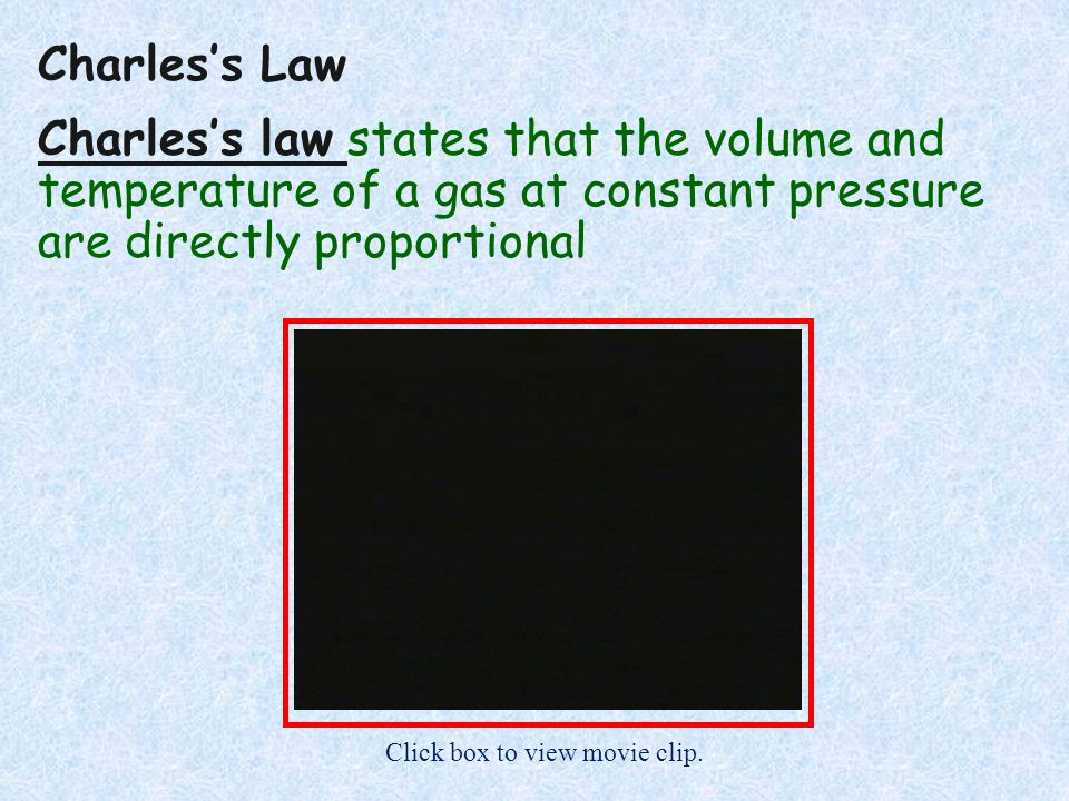 Charles's LawCharles's law states that the volume and temperature of a gas at constant pressure are directly proportional.